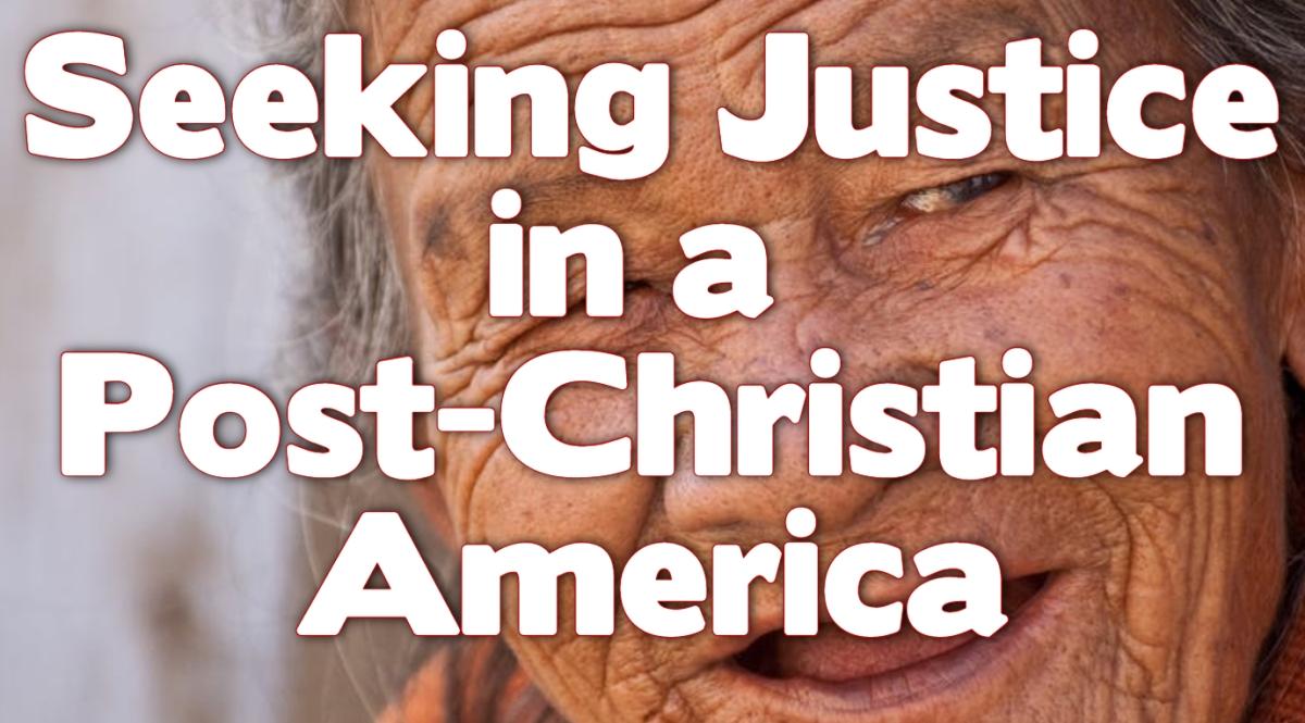 Seeking Justice in a Post-ChristianAmerica