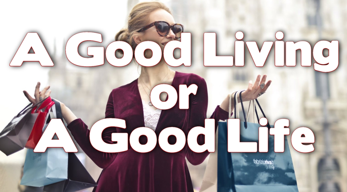 A Good Living OR a Good Life