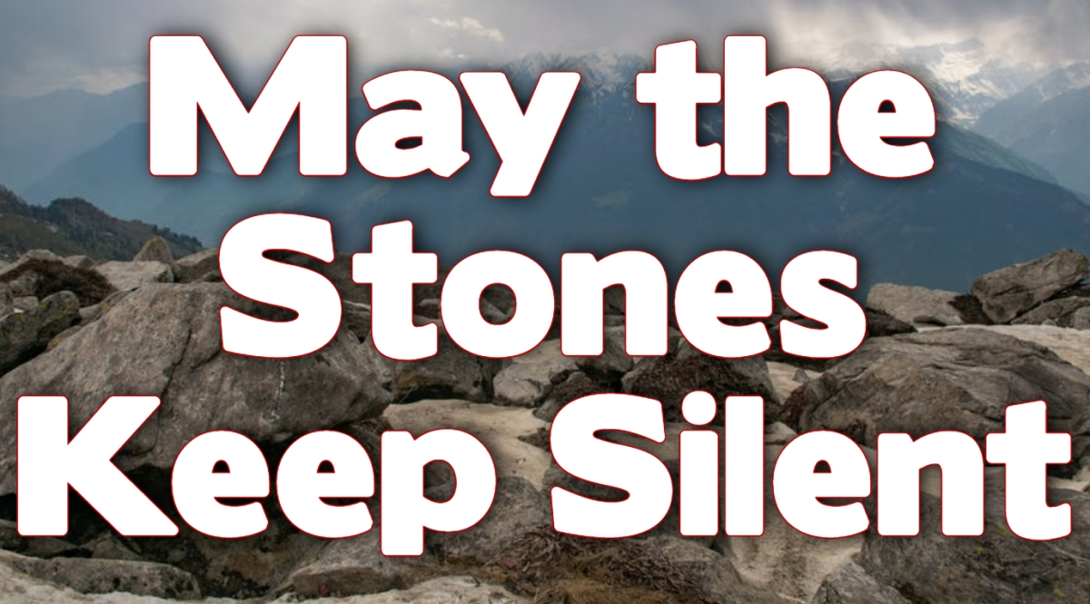 May the Stones Keep Silent