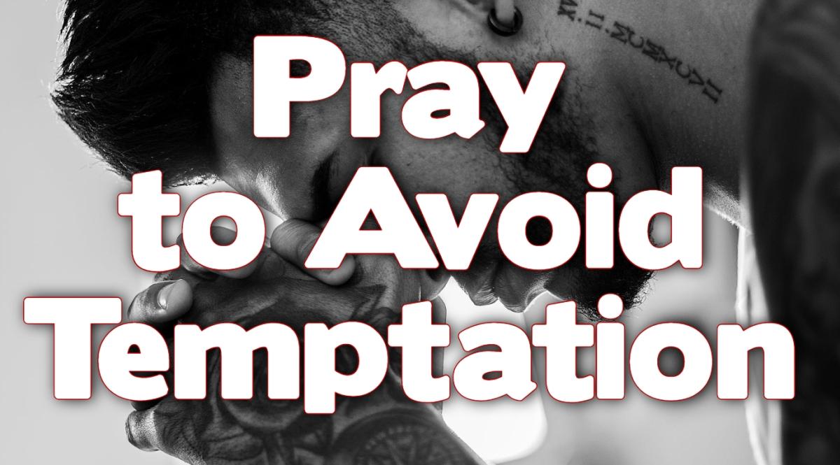 Pray to AvoidTemptation