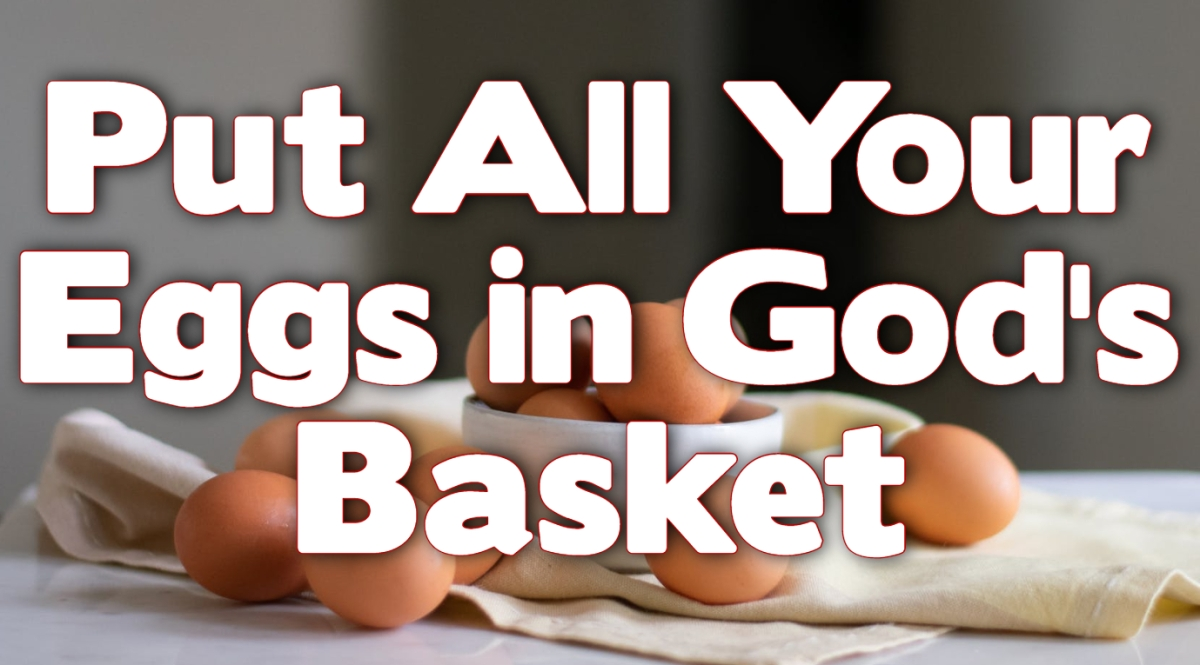 Put All Your Eggs in God's Basket