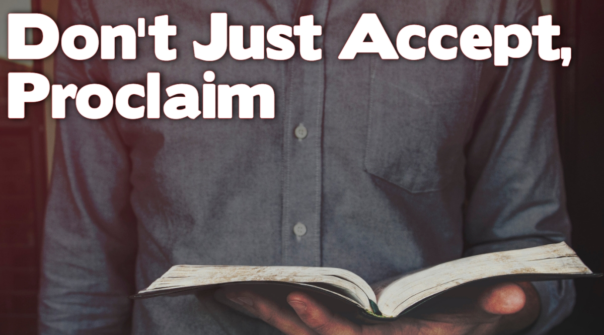Don't Just Accept, Proclaim