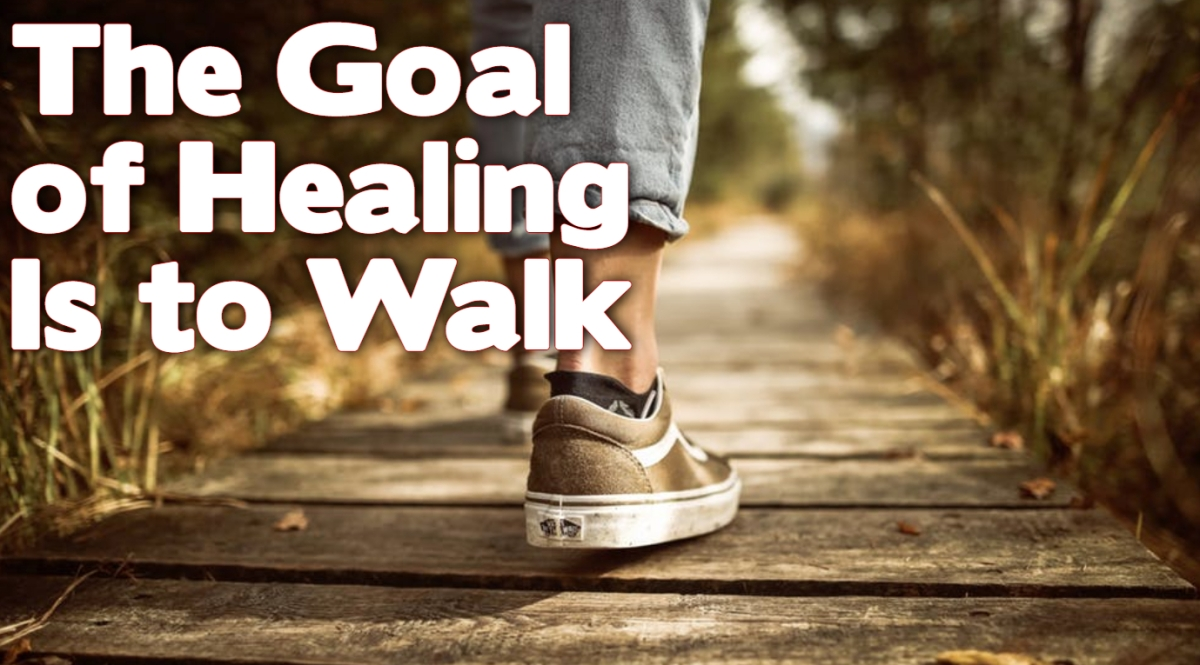 The Goal of Healing is toWalk