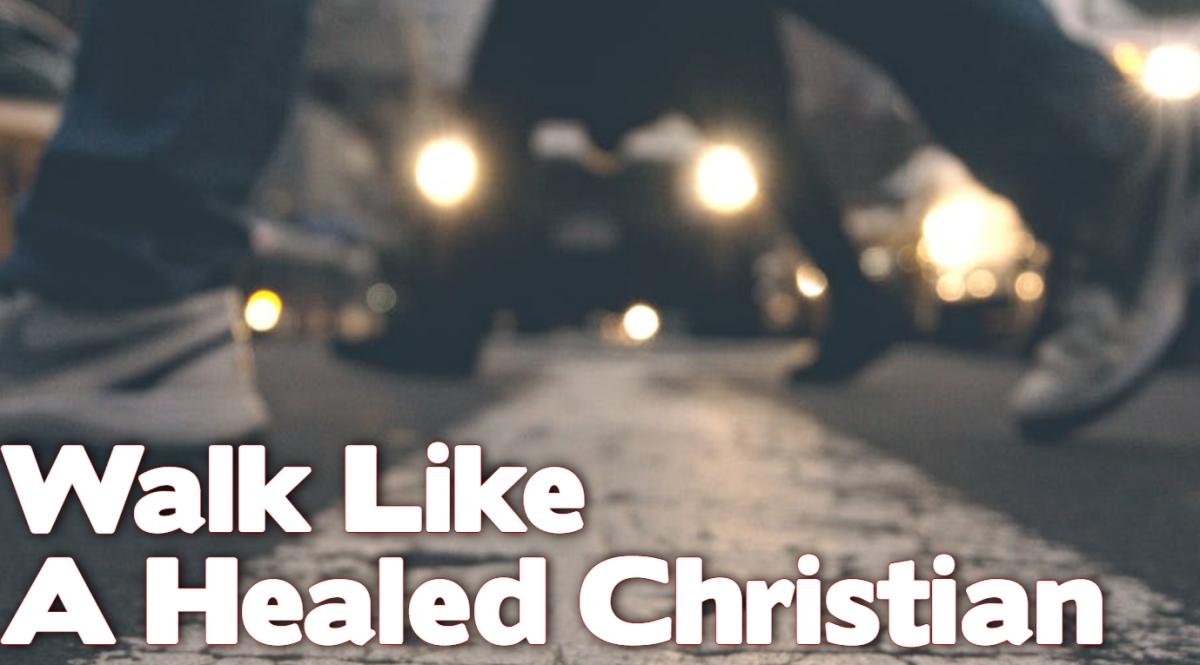 Walk Like a Healed Christian