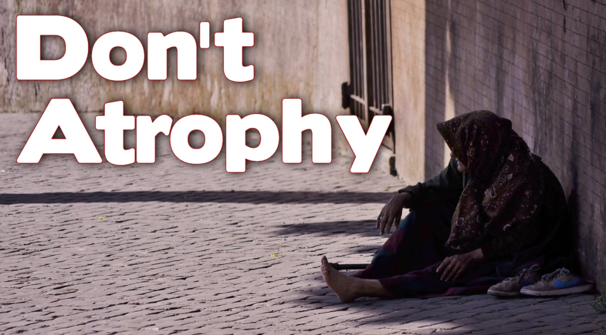 Don't Atrophy