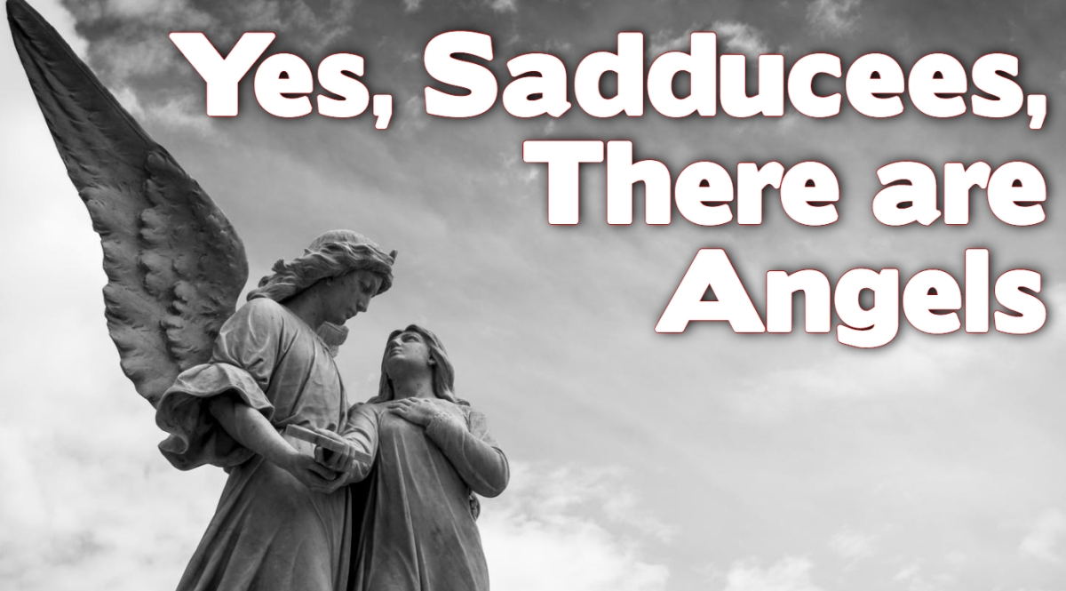 Yes, Sadducees, There are Angels