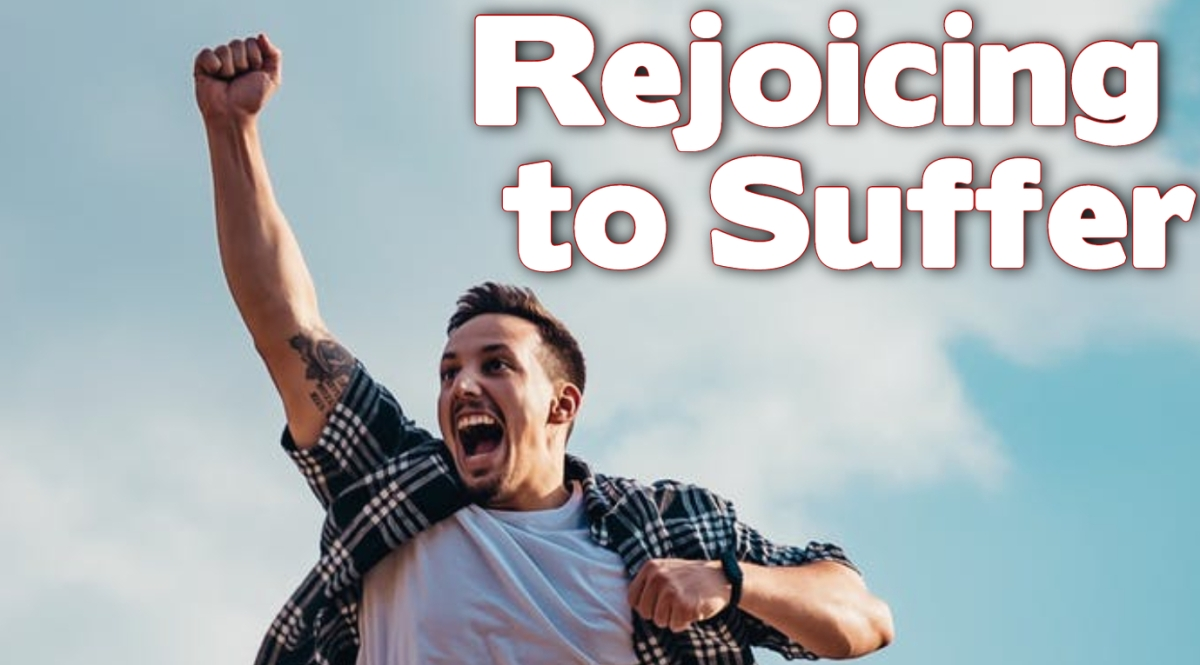 Rejoicing to Suffer