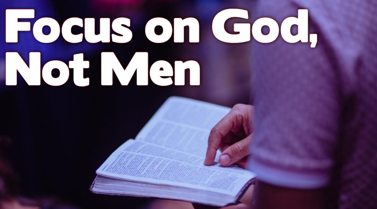 Focus on God, NotMen