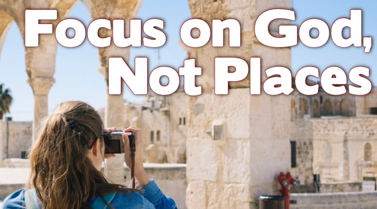 Focus on God, NotPlaces