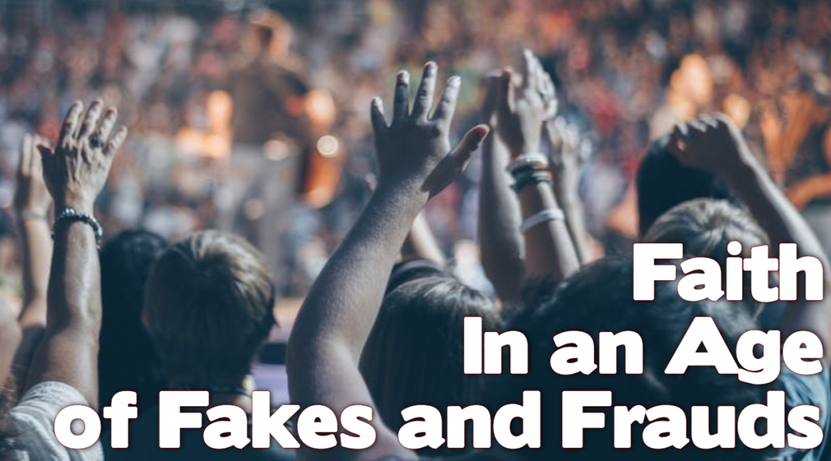 Faith in an Age of Fakes and Frauds