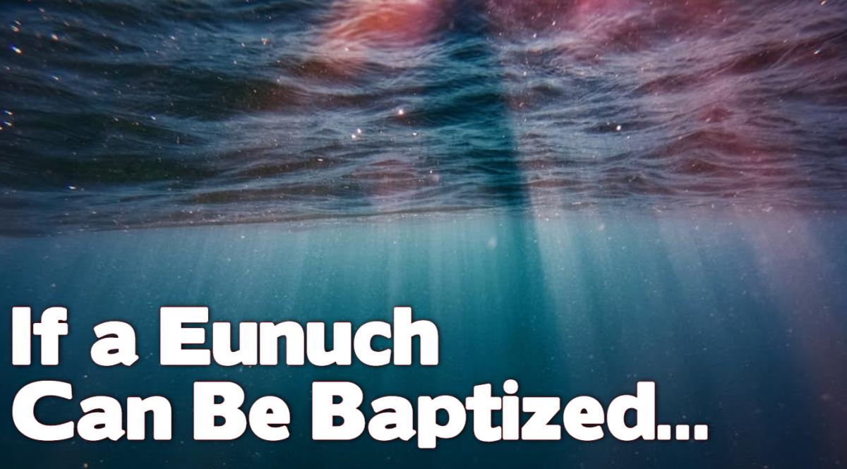 If a Eunuch can beBaptized…