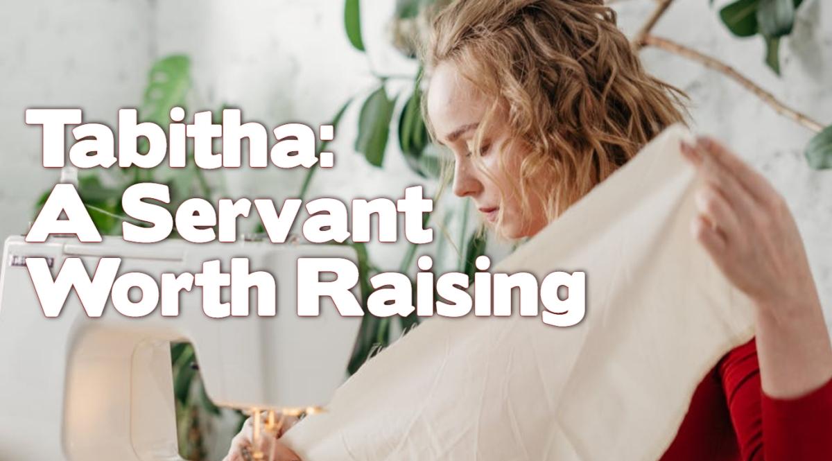 Tabitha: A Servant WorthRaising