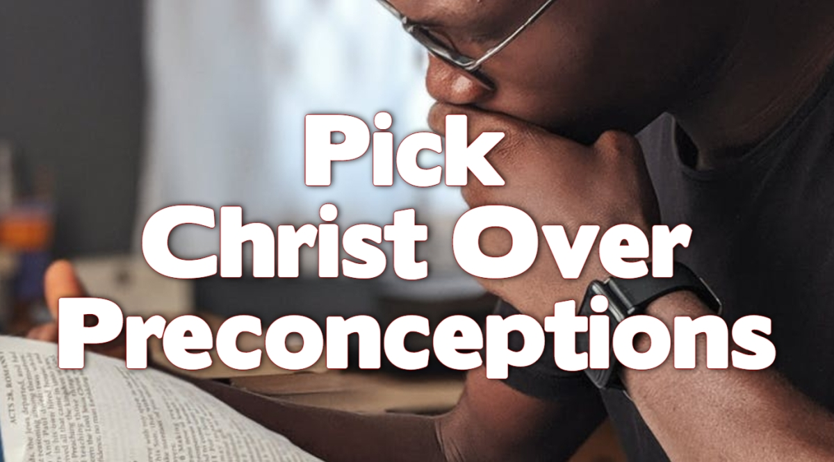 Pick Christ Over Preconceptions
