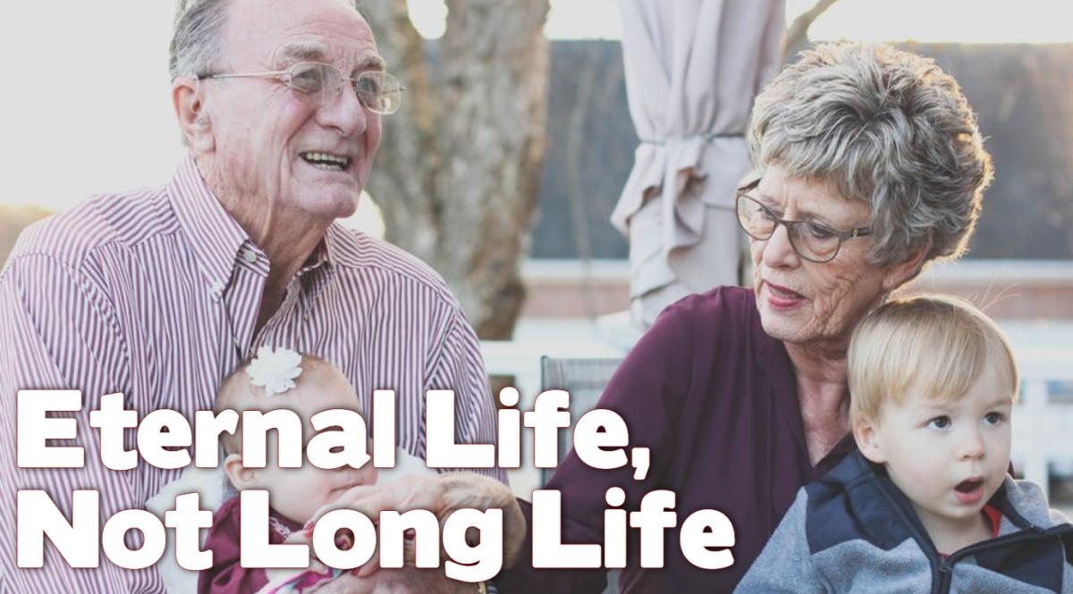 Eternal Life, Not LongLife