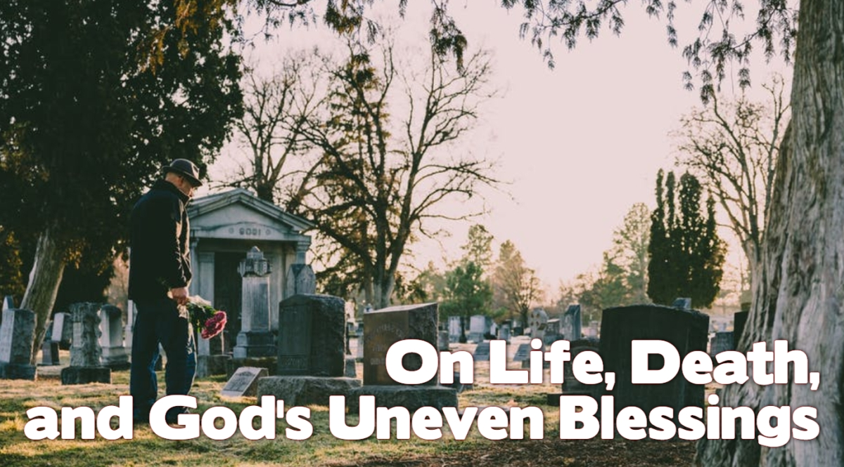 On Life, Death, and God's UnevenBlessings