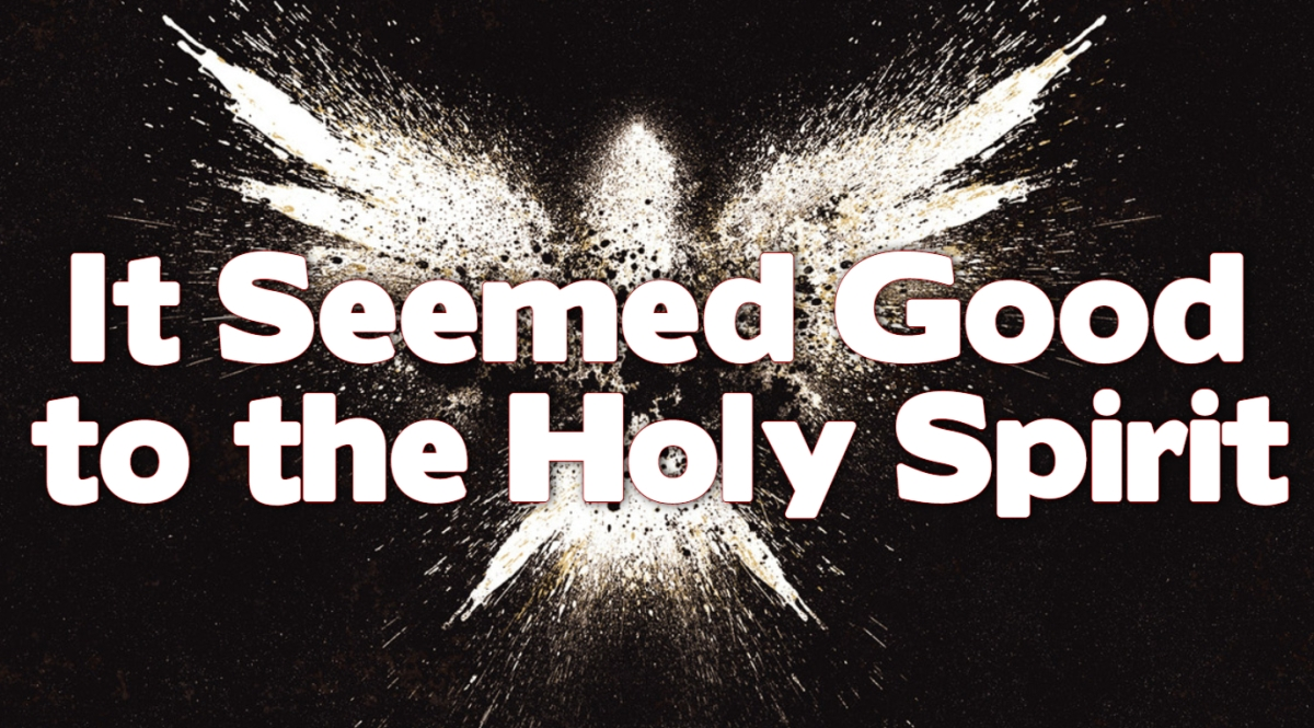 It Seemed Good to the Holy Spirit