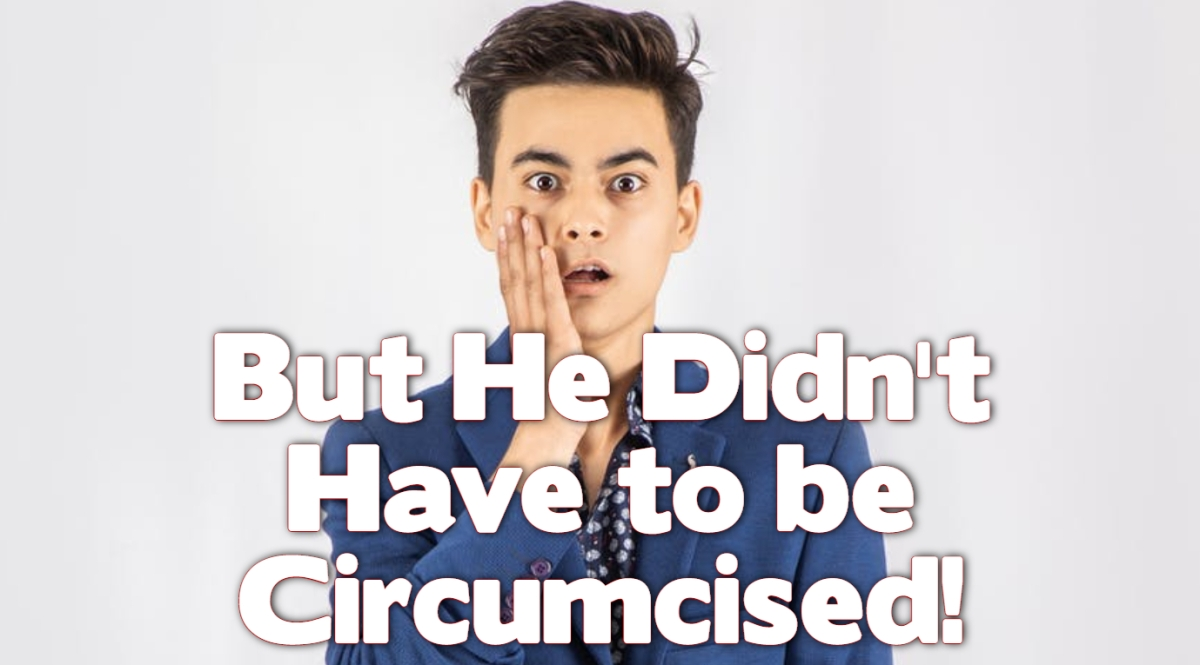 But He Didn't Have to Be Circumcised!