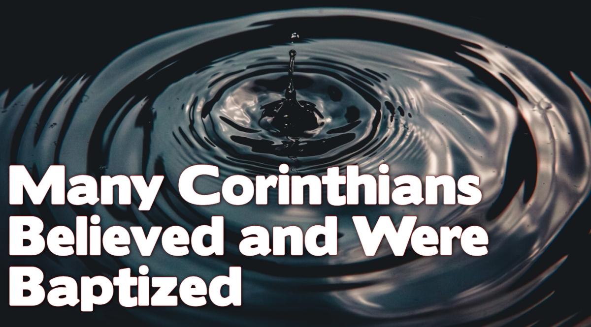 Many Corinthians Believed and WereBaptized