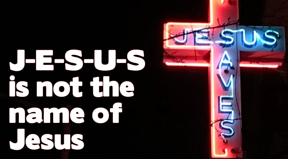 J-E-S-U-S is not the Name of Jesus