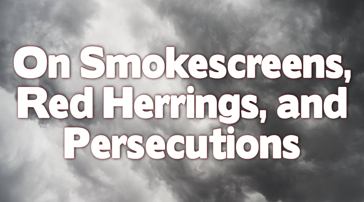 On Smokescreens, Red Herrings, andPersecutions