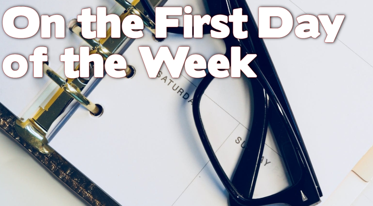 On the First Day of theWeek