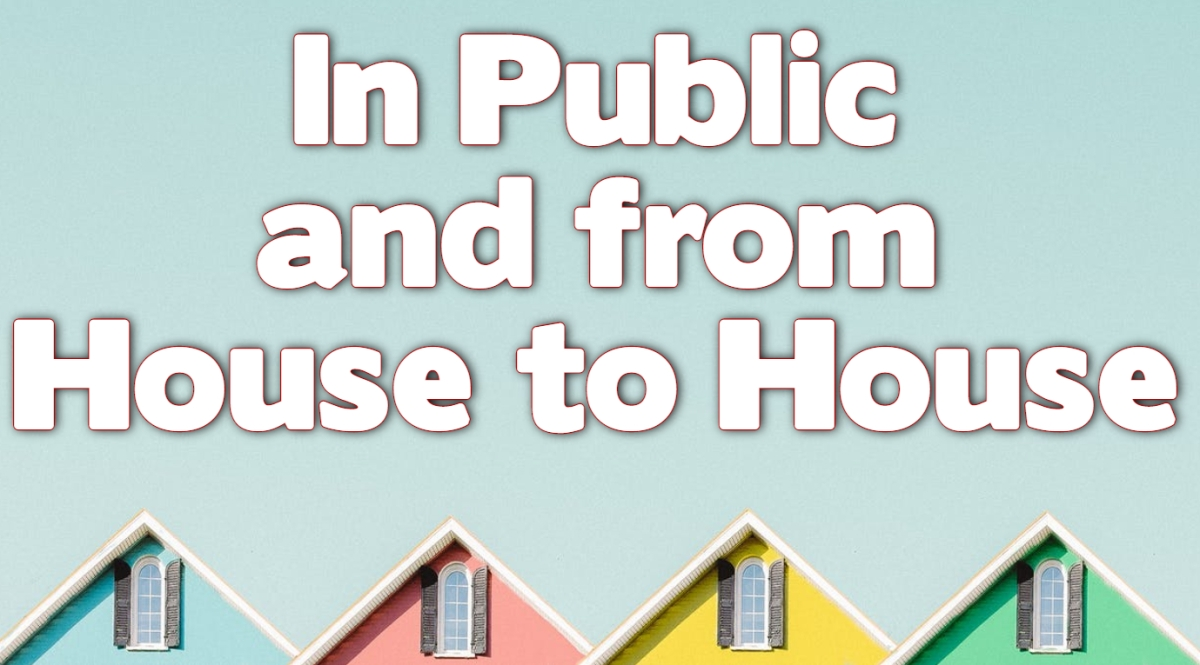 In Public and From House to House