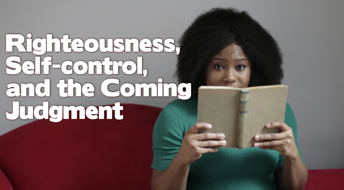 Righteousness, Self-control, and the ComingJudgment