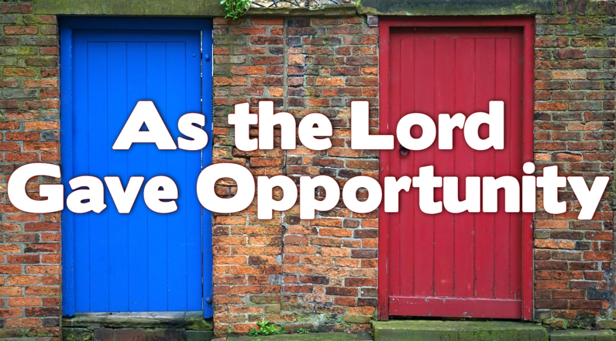 As the Lord Gave Opportunity