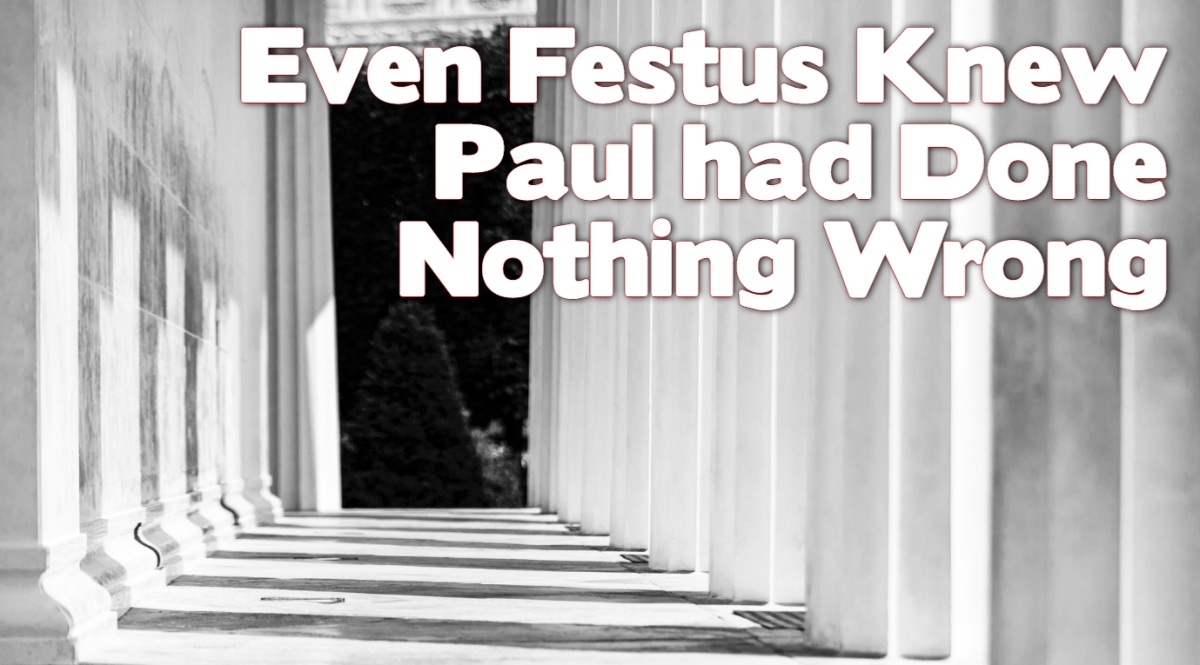 Even Festus Knew Paul had Done Nothing Wrong