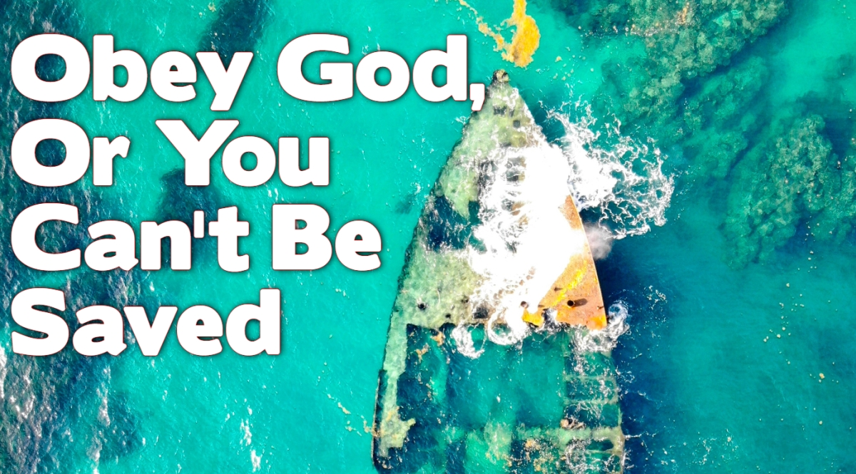 Obey God, OR You Can't Be Saved