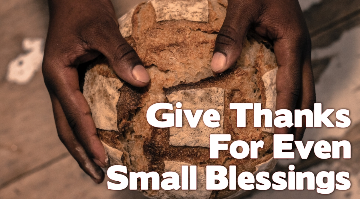 Give Thanks for Even the SmallBlessings