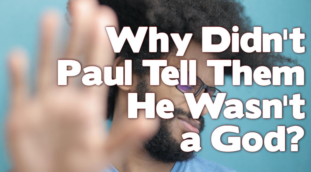 Why Didn't Paul Tell Them He Wasn't aGod?