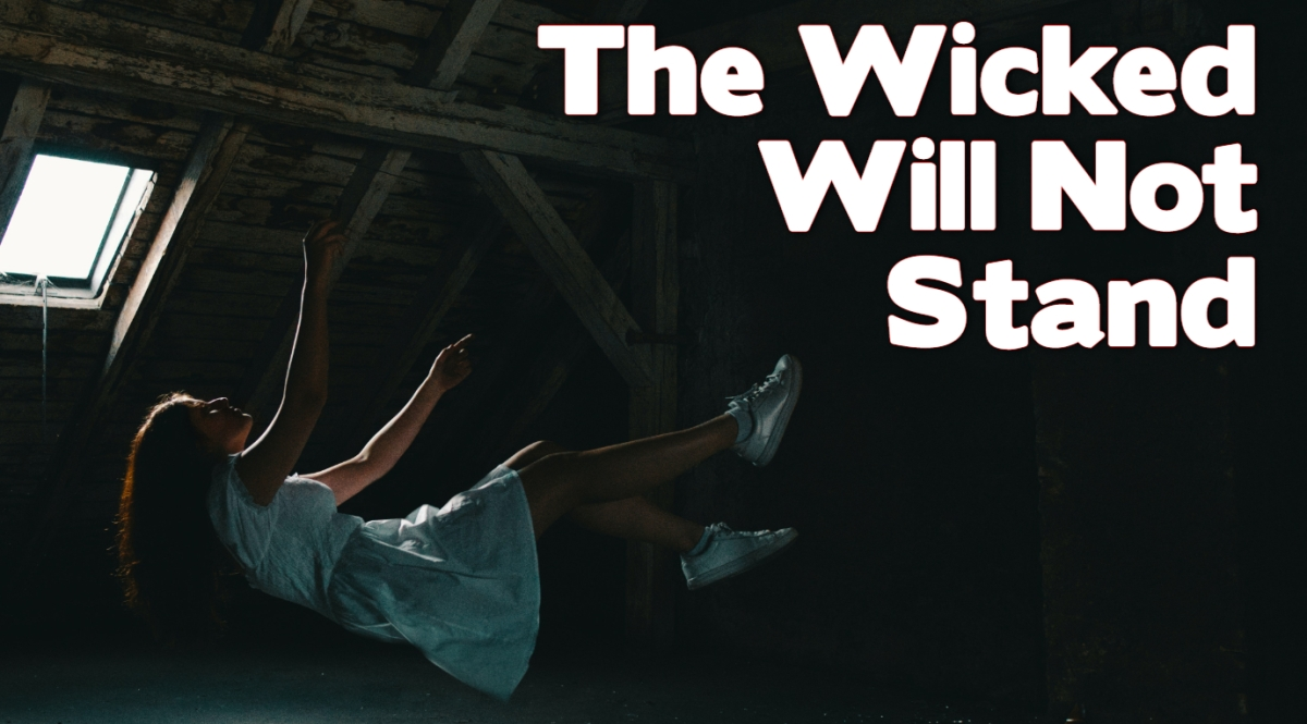 The Wicked Will Not Stand
