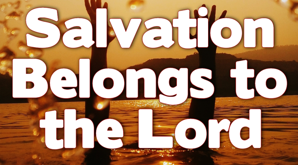 Salvation Belongs to theLord!