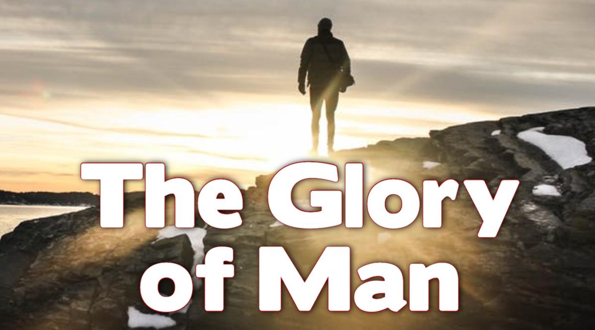The Glory ofMan