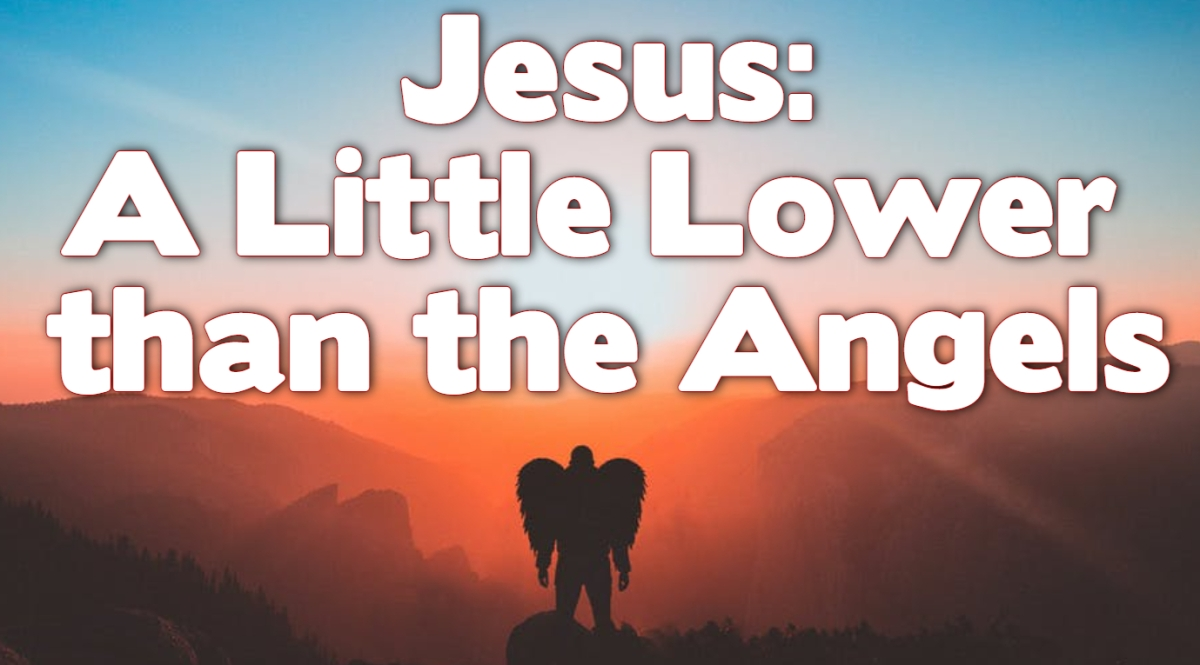 Jesus: A Little Lower than the Angels