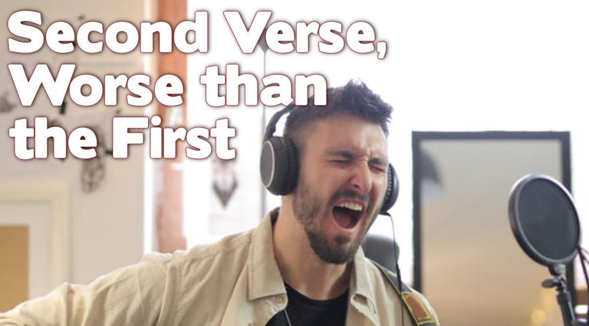 Second Verse, Worse than theFirst