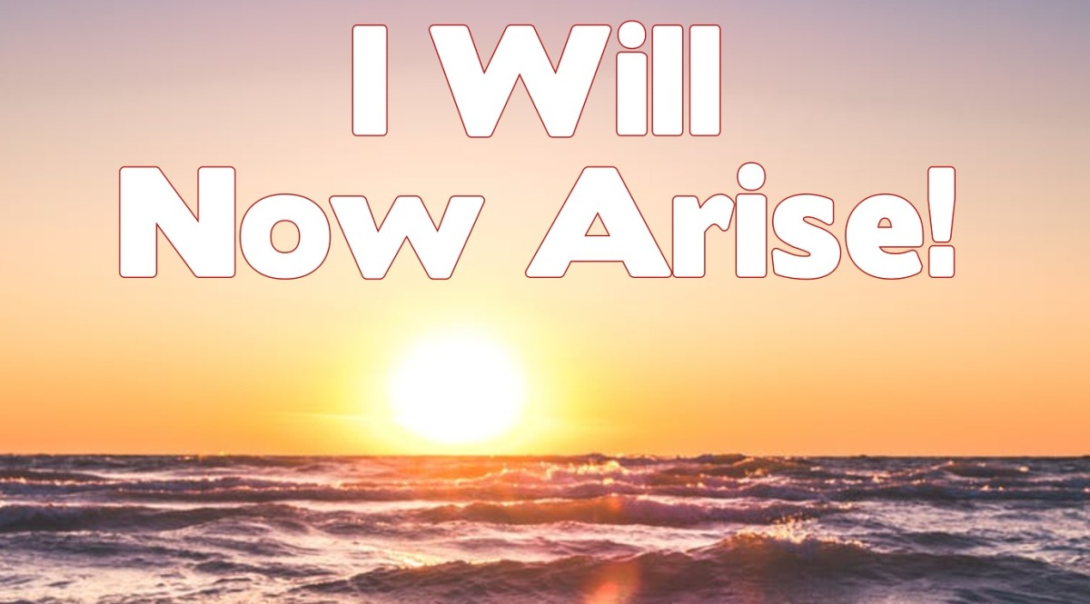 """I Will Now Arise!"""