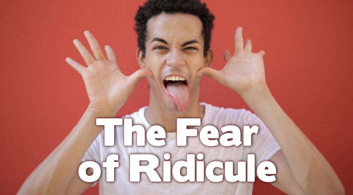 The Fear ofRidicule