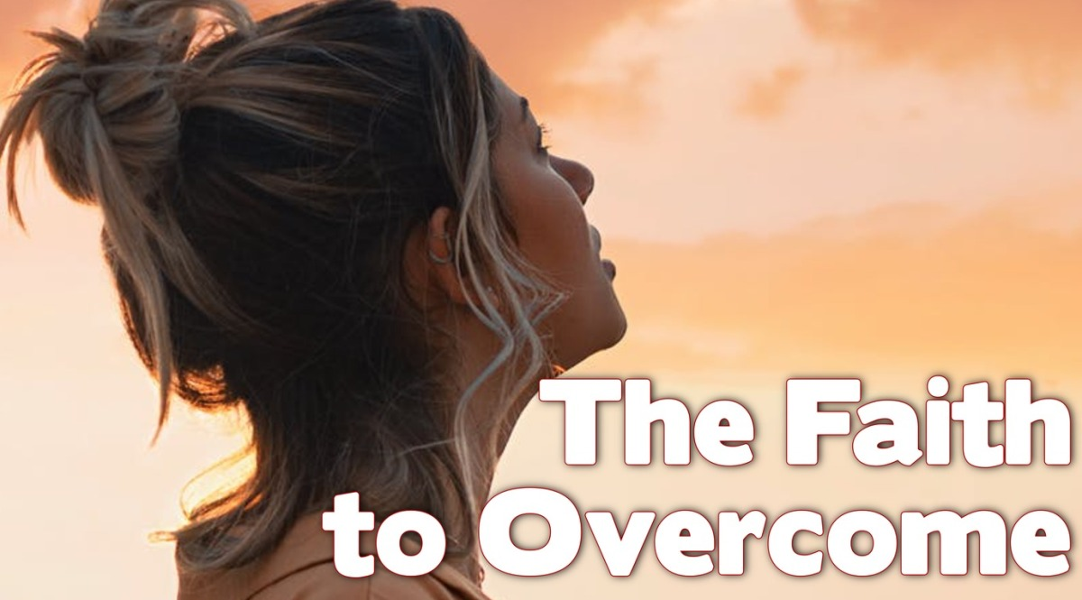 The Faith to Overcome