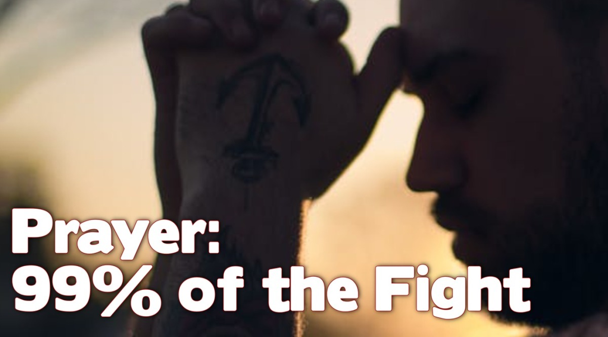 Prayer: 99% of the Fight