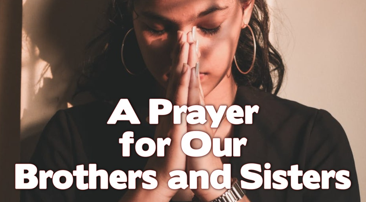 A Prayer for Our Brothers and Sisters