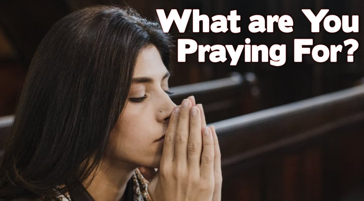 What are You Praying For?