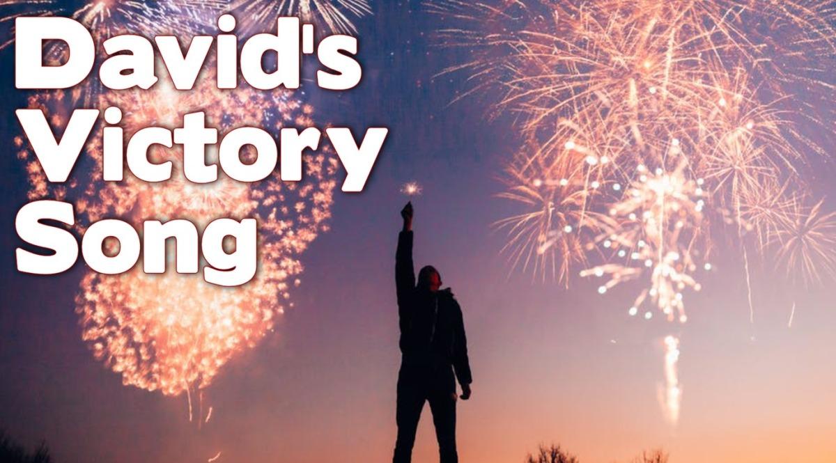 David's Victory Song!