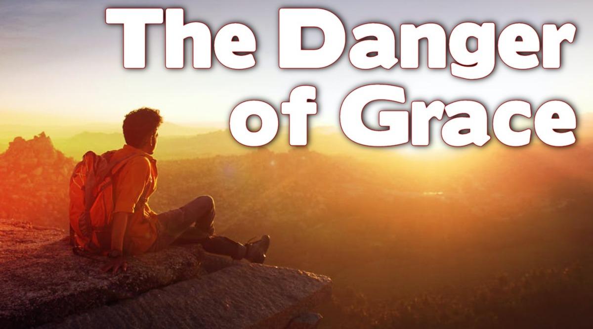 The Danger ofGrace