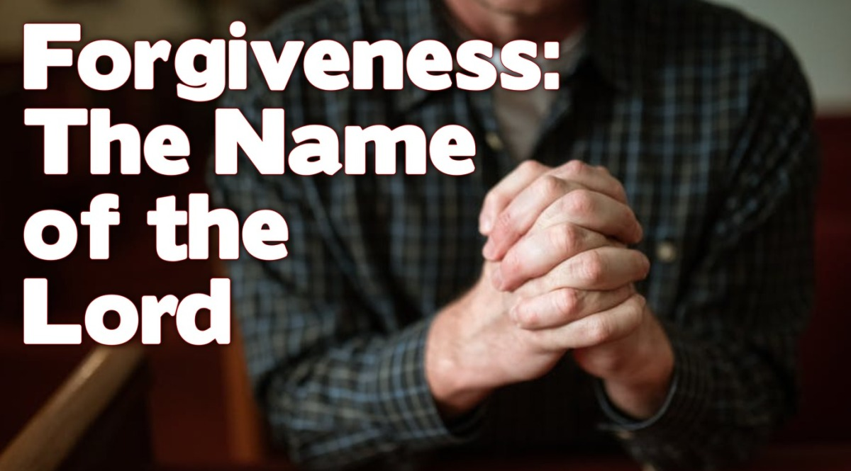 Forgiveness: The Name of the Lord