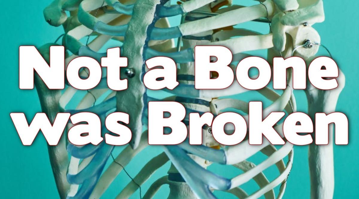 Not a Bone wasBroken