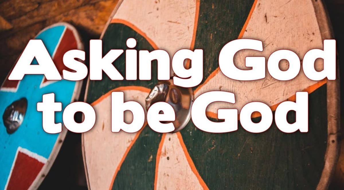 Asking God to BeGod