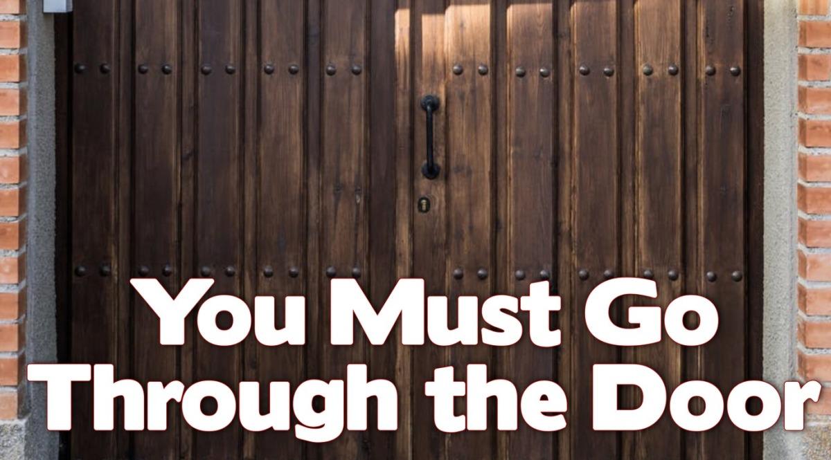You Must Go Through theDoor