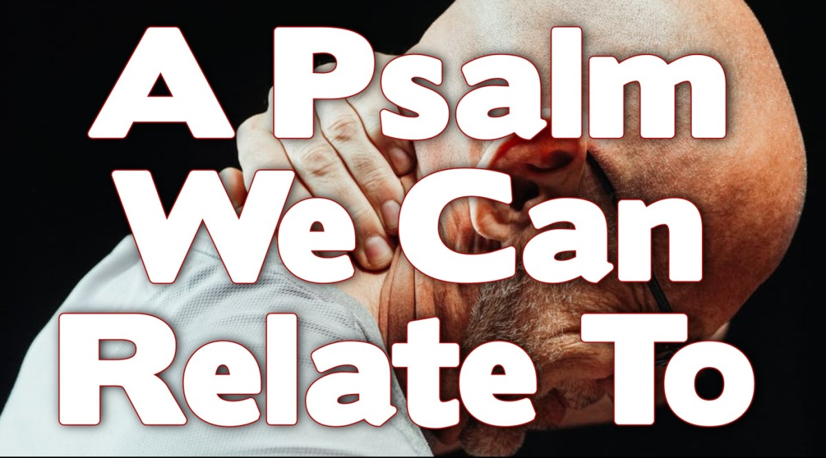 A Psalm We Can RelateTo